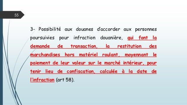 55 3- Possibilité aux douanes d'accorder aux personnes poursuivies pour infraction douanière, qui font la demande de trans...