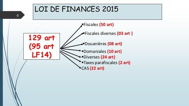 LOI DE FINANCES 2015 6 129 art (95 art LF14) Fiscales (50 art) Fiscales diverses (03 art ) Douanières (08 art) Domania...