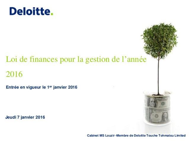 Cabinet MS Louzir -Membre de Deloitte Touche Tohmatsu Limited Loi de finances pour la gestion de l'année 2016 Jeudi 7 janv...