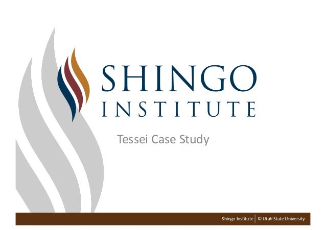 Shingo Institute © Utah State University Tessei Case Study