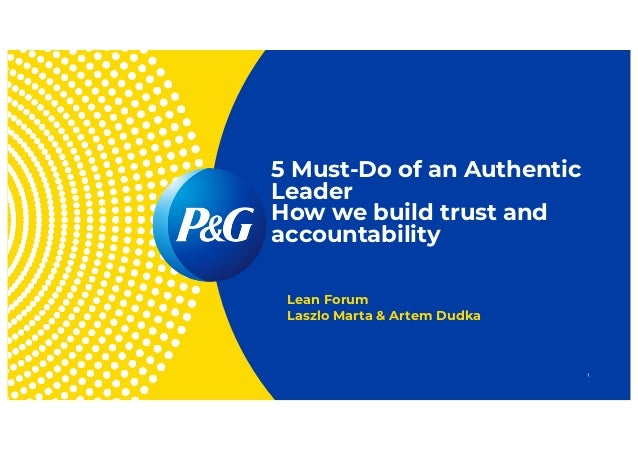 5 Must-Do of an Authentic Leader How we build trust and accountability Lean Forum Laszlo Marta & Artem Dudka 1