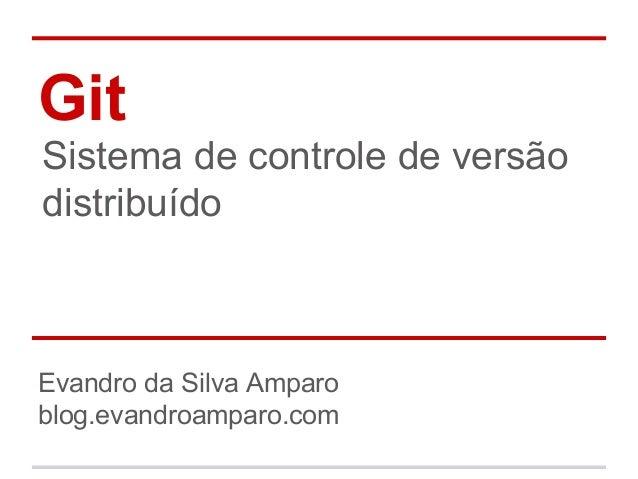 Git Sistema de controle de versão distribuído Evandro da Silva Amparo blog.evandroamparo.com