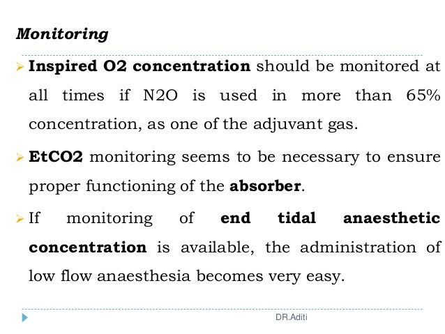 Monitoring  Inspired O2 concentration should be monitored at all times if N2O is used in more than 65% concentration, as ...