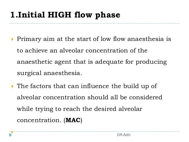 1.Initial HIGH flow phase  Primary aim at the start of low flow anaesthesia is to achieve an alveolar concentration of th...