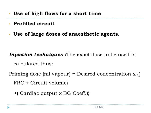 • Use of high flows for a short time • Prefilled circuit • Use of large doses of anaesthetic agents. Injection techniques ...