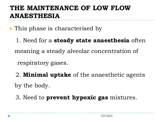 THE MAINTENANCE OF LOW FLOW ANAESTHESIA  This phase is characterised by 1. Need for a steady state anaesthesia often mean...