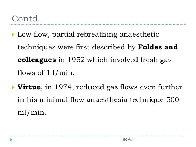 Contd..  Low flow, partial rebreathing anaesthetic techniques were first described by Foldes and colleagues in 1952 which...