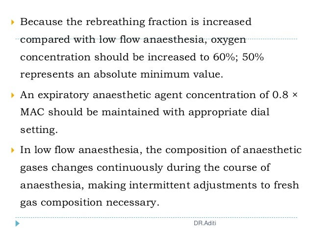  Because the rebreathing fraction is increased compared with low flow anaesthesia, oxygen concentration should be increas...