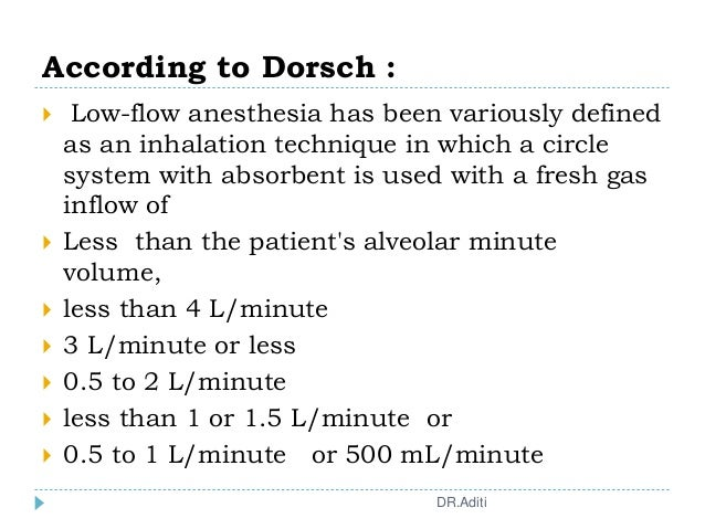 According to Dorsch :  Low-flow anesthesia has been variously defined as an inhalation technique in which a circle system...