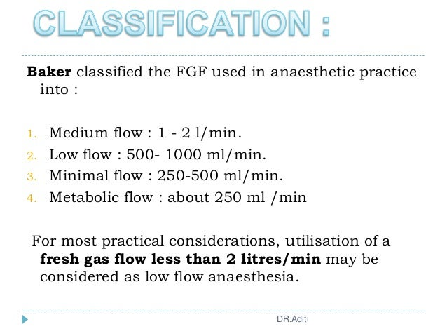 Baker classified the FGF used in anaesthetic practice into : 1. Medium flow : 1 - 2 l/min. 2. Low flow : 500- 1000 ml/min....