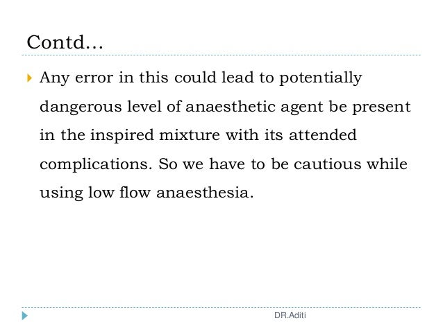 Contd…  Any error in this could lead to potentially dangerous level of anaesthetic agent be present in the inspired mixtu...