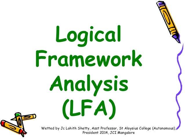 Logical Framework Analysis (LFA) Wetted by Jc Lohith Shetty, Asst Professor, St Aloysius College (Autonomous), President 2...