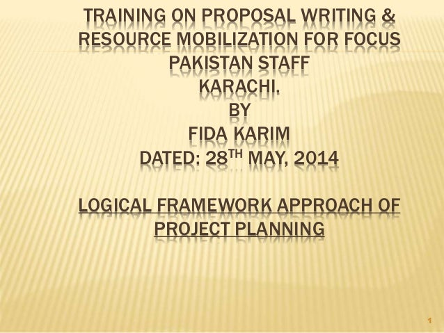 TRAINING ON PROPOSAL WRITING & RESOURCE MOBILIZATION FOR FOCUS PAKISTAN STAFF KARACHI. BY FIDA KARIM DATED: 28TH MAY, 2014...