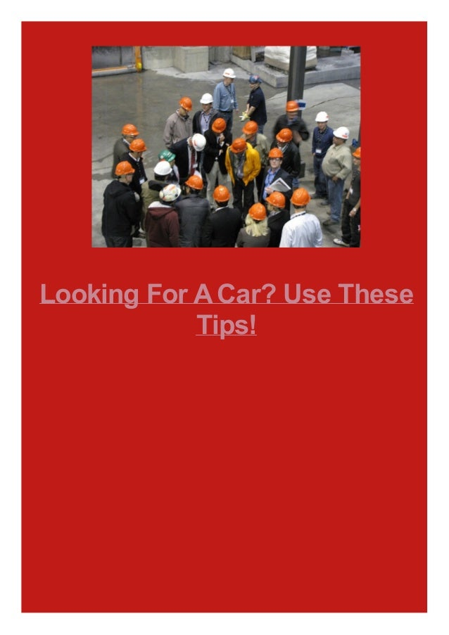 Looking For A Car? Use These Tips!