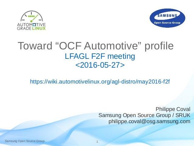 "Samsung Open Source Group 1 Toward ""OCF Automotive"" profile LFAGL F2F meeting <2016-05-27> https://wiki.automotivelinux.or..."