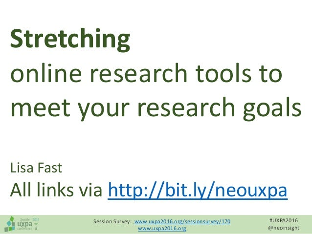 #UXPA2016 @neoinsight Session Survey: www.uxpa2016.org/sessionsurvey/170 www.uxpa2016.org Stretching online research tools...