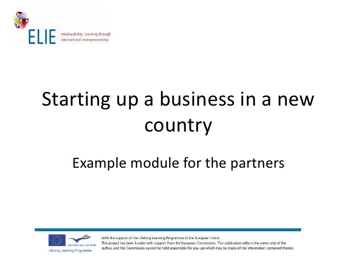 Starting up a business in a new            country   Example module for the partners