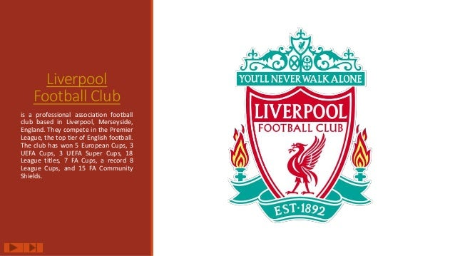 Liverpool Football Club is a professional association football club based in Liverpool, Merseyside, England. They compete ...