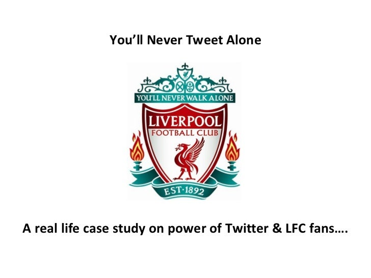 You'll Never Tweet Alone A real life case study on power of Twitter & LFC fans….