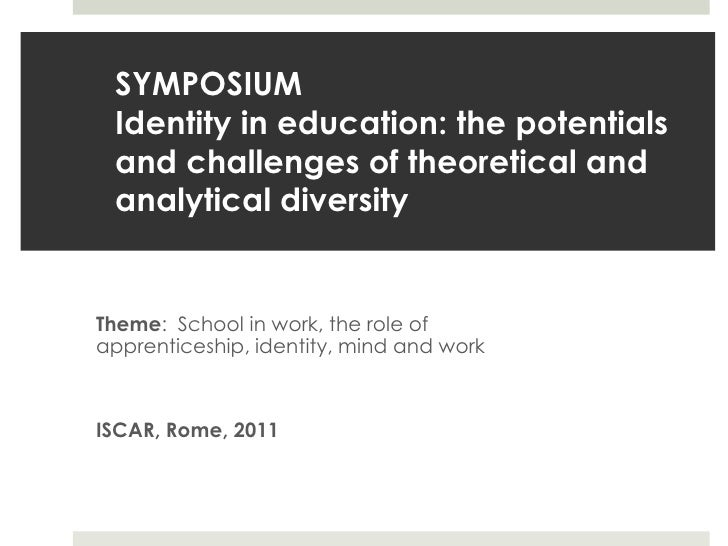 SYMPOSIUMIdentity in education: the potentials and challenges of theoretical and analytical diversity<br />Theme:  School ...