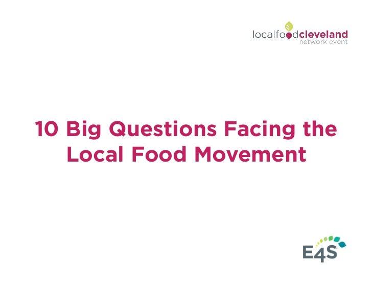 10 Big Questions Facing the   Local Food Movement