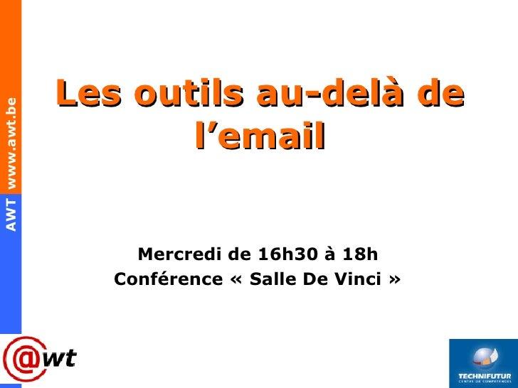 Les outils au-delà de l'email <ul><li>Mercredi de 16h30 à 18h </li></ul><ul><li>Conférence «Salle De Vinci» </li></ul>