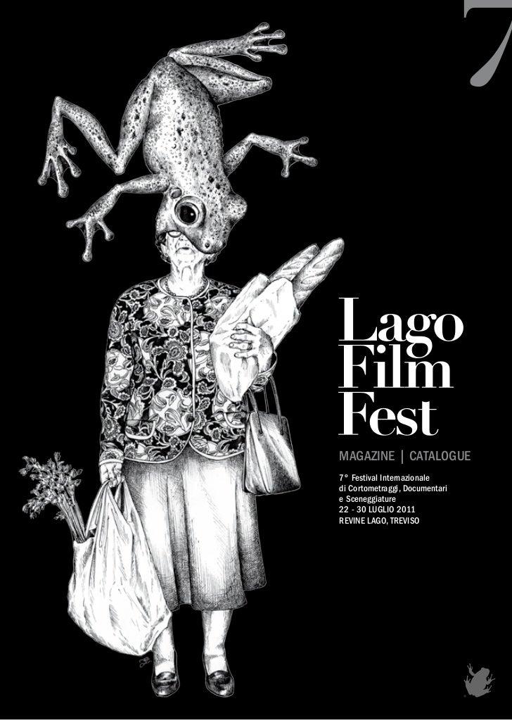 MAGAZINE | CATALOGUE7° Festival Internazionaledi Cortometraggi, Documentarie Sceneggiature22 - 30 LUGLIO 2011REVINE LAGO, ...