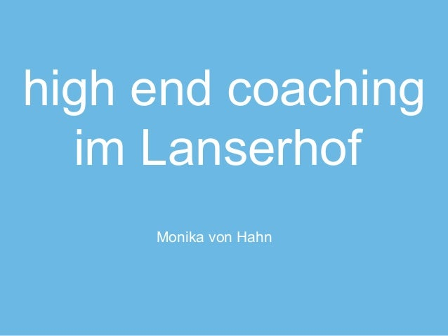 "Monika von Hahn | high end coaching | Folie | 22.10.2011Vortrags-Titel ""Energie""Monika von Hahnhigh end coachingim Lanserhof"