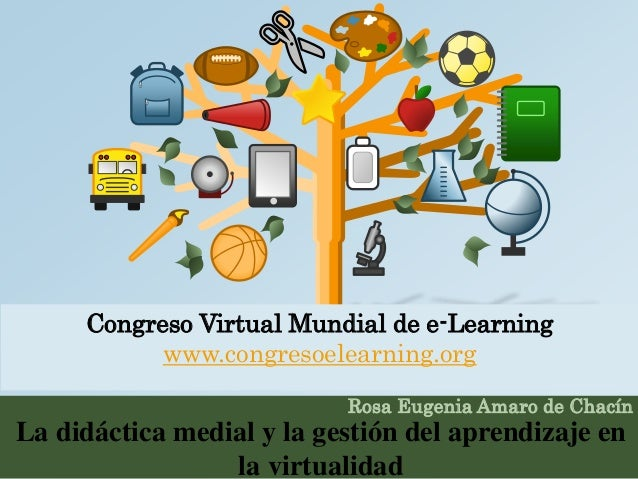 Congreso Virtual Mundial de e-Learning  www.congresoelearning.org  Rosa Eugenia Amaro de Chacín  La didáctica medial y la ...