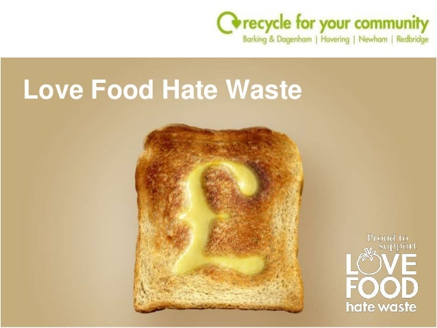 essay on love food hate waste Wasting food wastes money and the considerable energy, water and other resources used to produce food preventing food waste is the best outcome for the environment the epa's love food hate waste program shows nsw households and businesses how to avoid wasting food.