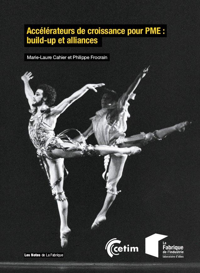 Les Notes de La Fabrique Accélérateurs de croissance pour PME : build-up et alliances Marie-Laure Cahier et Philippe Frocr...