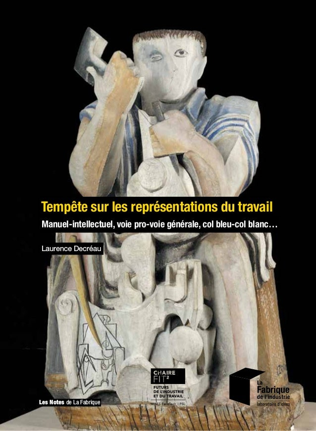 Les Notes de La Fabrique Tempête sur les représentations du travail Laurence Decréau Manuel-intellectuel, voie pro-voie gé...