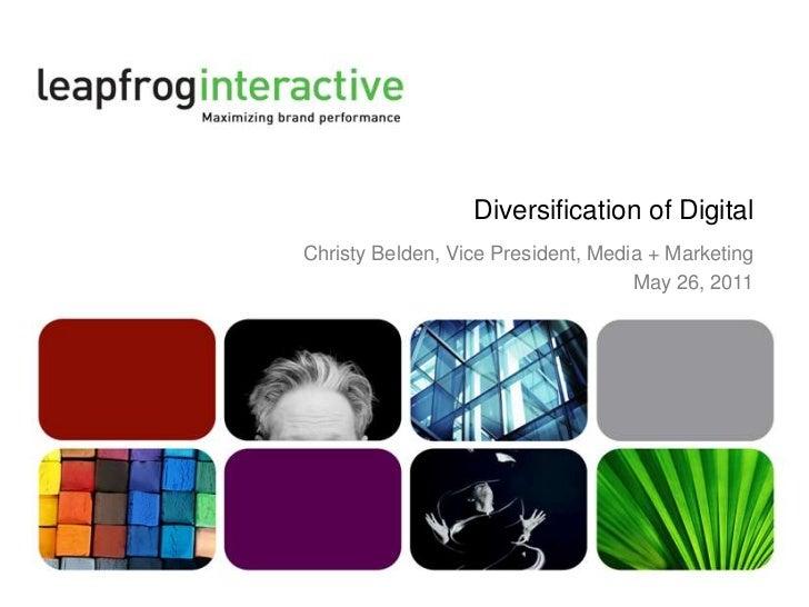 Diversification of Digital<br />Christy Belden, Vice President, Media + Marketing<br />May 26, 2011<br />