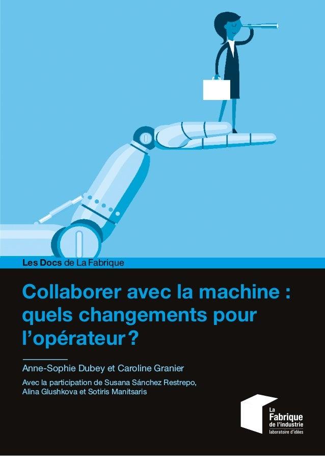 Collaborer avec la machine: quels changements pour l'opérateur? Anne-Sophie Dubey et Caroline Granier Avec la participat...