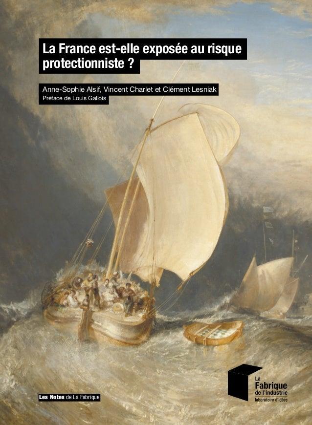 Les Notes de La Fabrique La France est-elle exposée au risque protectionniste ? Anne-Sophie Alsif, Vincent Charlet et Clém...