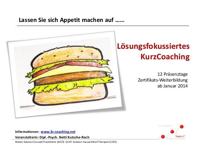 Lassen Sie sich Appetit machen auf ……  Lösungsfokussiertes KurzCoaching 12 Präsenztage Zertifikats-Weiterbildung ab Januar...