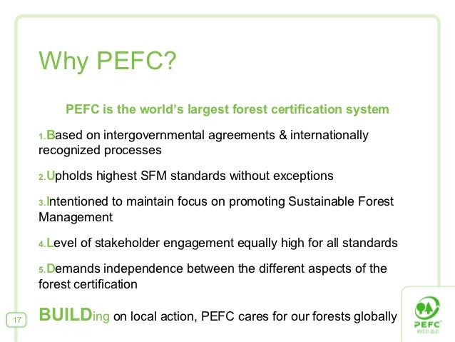 Why PEFC?          PEFC is the world's largest forest certification system     1.Basedon intergovernmental agreements & i...