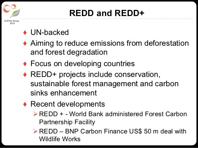 REDD and REDD+© Z/Yen Group     2012                ♦ UN-backed                ♦ Aiming to reduce emissions from defores...