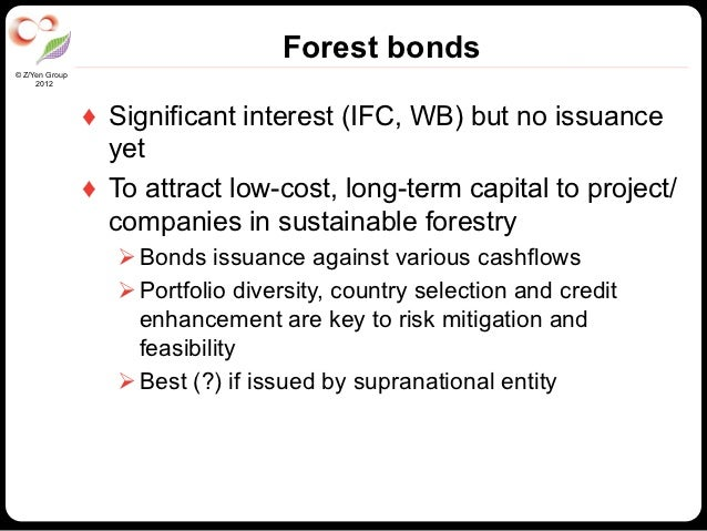 Forest bonds© Z/Yen Group     2012                ♦ Significant interest (IFC, WB) but no issuance                   yet ...