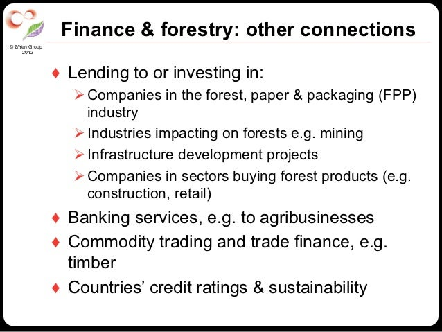Finance & forestry: other connections© Z/Yen Group     2012                ♦ Lending to or investing in:                 ...