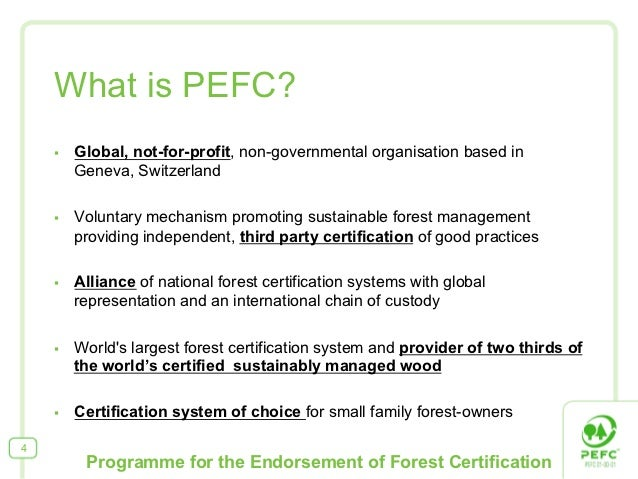 What is PEFC?    §   Global, not-for-profit, non-governmental organisation based in          Geneva, Switzerland    § ...
