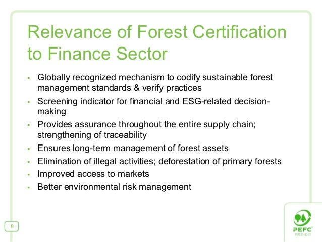 Relevance of Forest Certification    to Finance Sector    §   Globally recognized mechanism to codify sustainable forest...