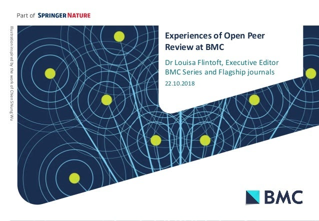 Experiences of Open Peer Review at BMC Dr Louisa Flintoft, Executive Editor BMC Series and Flagship journals 22.10.2018 Il...
