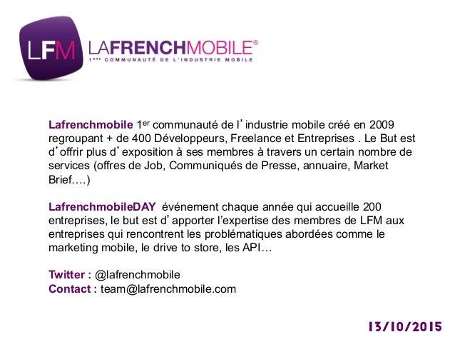 Lafrenchmobile 1er communauté de l industrie mobile créé en 2009 regroupant + de 400 Développeurs, Freelance et Entreprise...