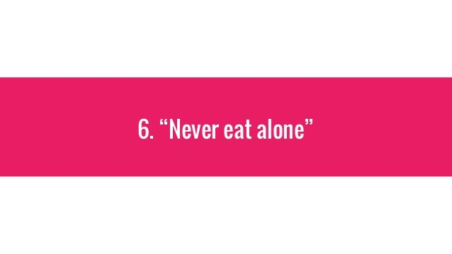 """6. """"Never eat alone"""""""