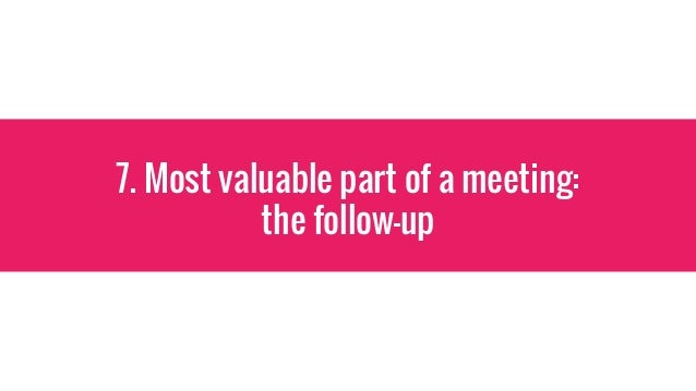 7. Most valuable part of a meeting: the follow-up