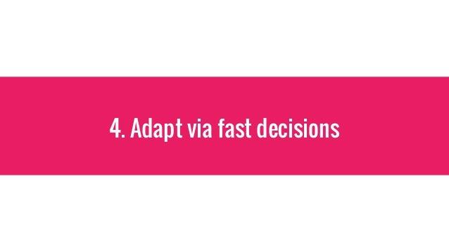 4. Adapt via fast decisions