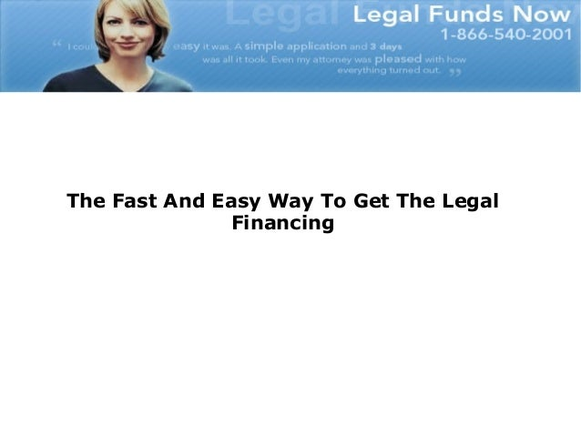 The Fast And Easy Way To Get The Legal               Financing