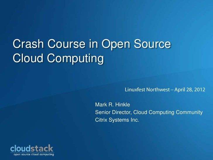 Crash Course in Open SourceCloud Computing              Mark R. Hinkle              Senior Director, Cloud Computing Commu...