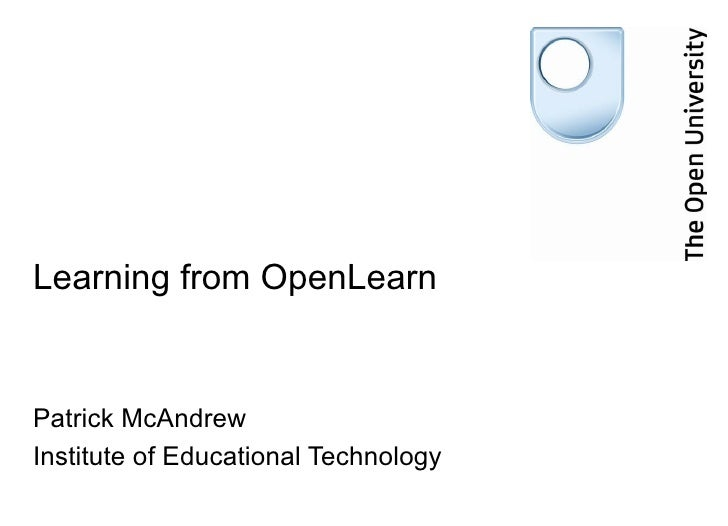 Learning from OpenLearn Patrick McAndrew Institute of Educational Technology